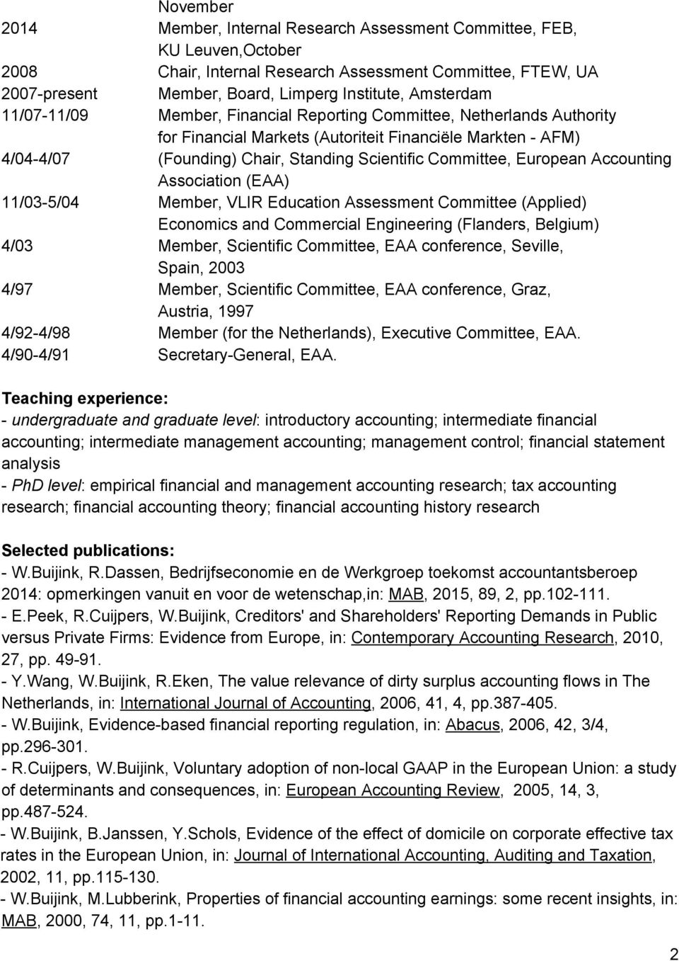 European Accounting Association (EAA) 11/03 5/04 Member, VLIR Education Assessment Committee (Applied) Economics and Commercial Engineering (Flanders, Belgium) 4/03 Member, Scientific Committee, EAA