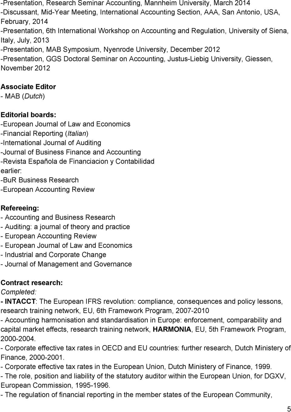 Accounting, Justus Liebig University, Giessen, November 2012 Associate Editor MAB ( Dutch ) Editorial boards: European Journal of Law and Economics Financial Reporting ( Italian ) International
