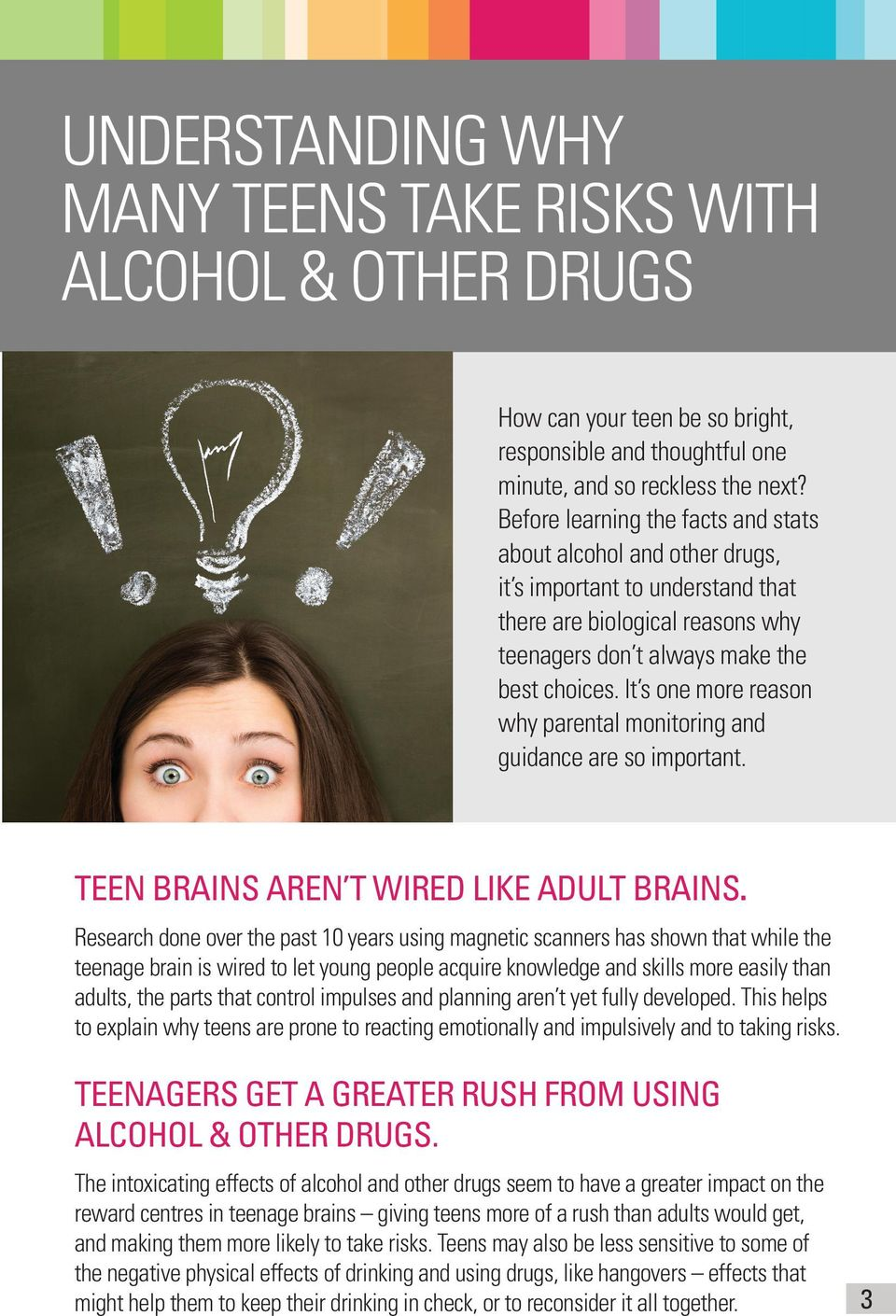 It s one more reason why parental monitoring and guidance are so important. TEEN BRAINS AREN T WIRED LIKE ADULT BRAINS.