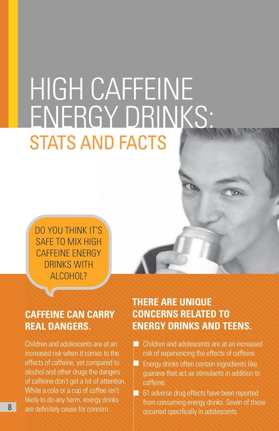 While a cola or a cup of coffee isn t likely to do any harm, energy drinks are definitely cause for concern. THERE ARE UNIQUE CONCERNS RELATED TO ENERGY DRINKS AND TEENS.