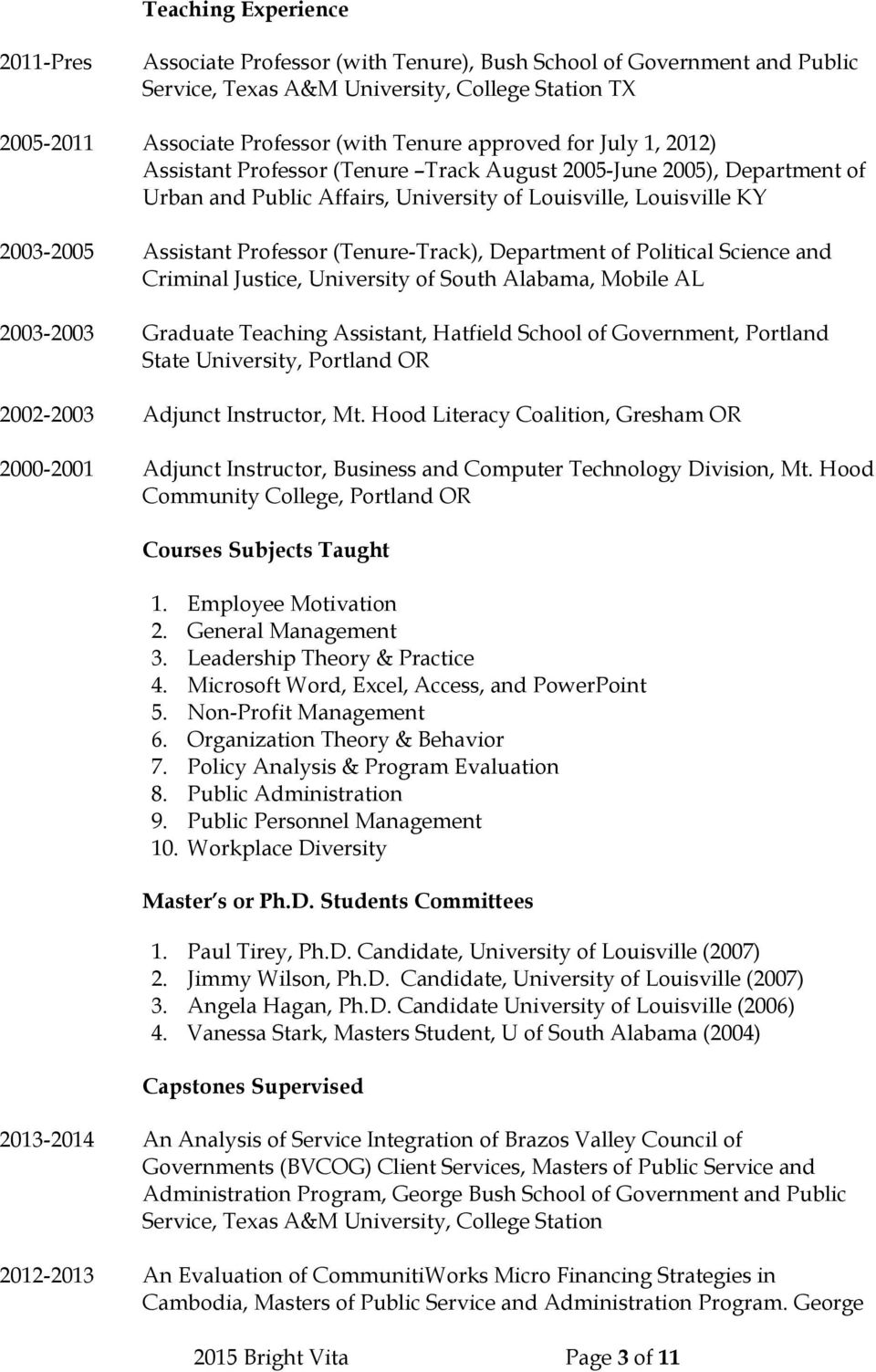 (Tenure-Track), Department of Political Science and Criminal Justice, University of South Alabama, Mobile AL 2003-2003 Graduate Teaching Assistant, Hatfield School of Government, Portland State