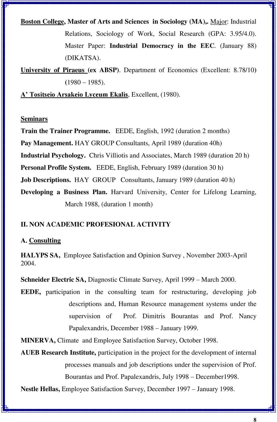 Seminars Τrain the Trainer Programme. EEDE, English, 1992 (duration 2 months) Pay Management. HAY GROUP Consultants, April 1989 (duration 40h) Industrial Psychology.