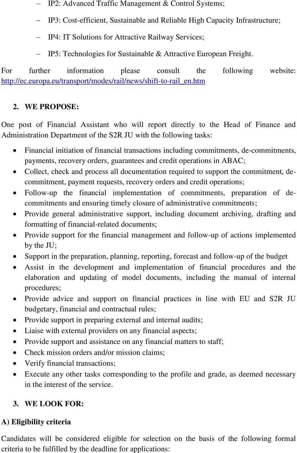 WE PROPOSE: One post of Financial Assistant who will report directly to the Head of Finance and Administration Department of the S2R JU with the following tasks: Financial initiation of financial