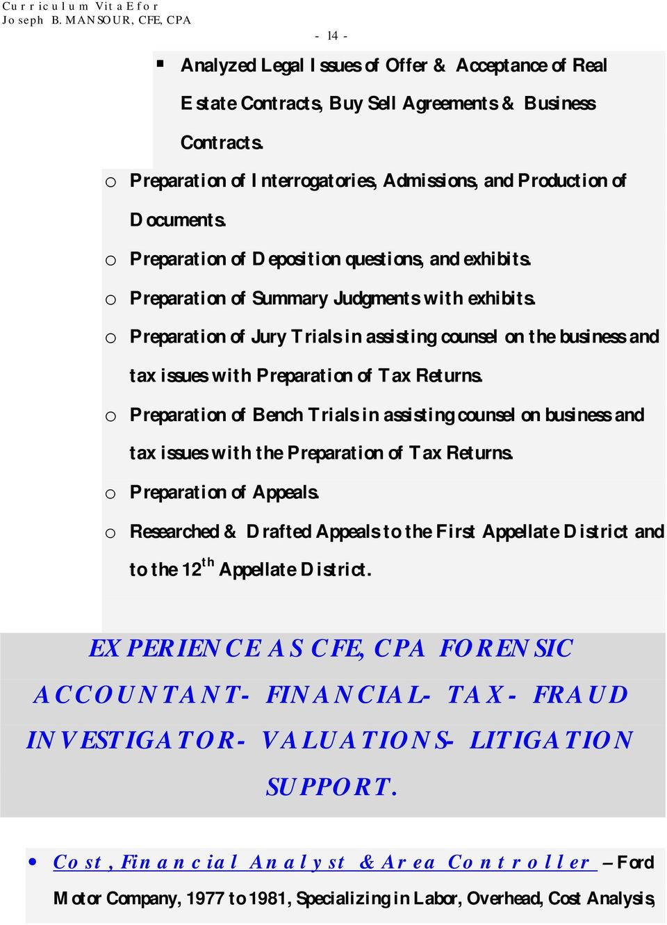 o Preparation of Jury Trials in assisting counsel on the business and tax issues with Preparation of Tax Returns.