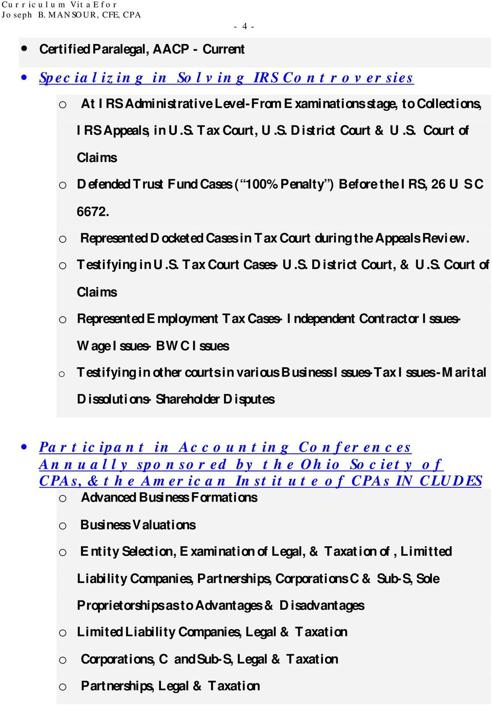 S. District Court, & U.S. Court of Claims o Represented Employment Tax Cases- Independent Contractor Issues- Wage Issues- BWC Issues o Testifying in other courts in various Business Issues-Tax Issues