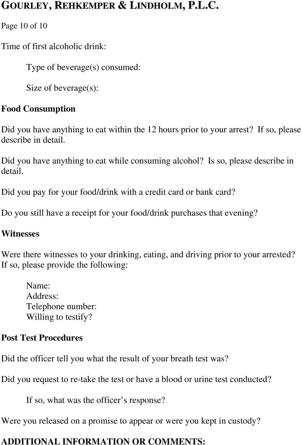 Do you still have a receipt for your food/drink purchases that evening? Witnesses Were there witnesses to your drinking, eating, and driving prior to your arrested?