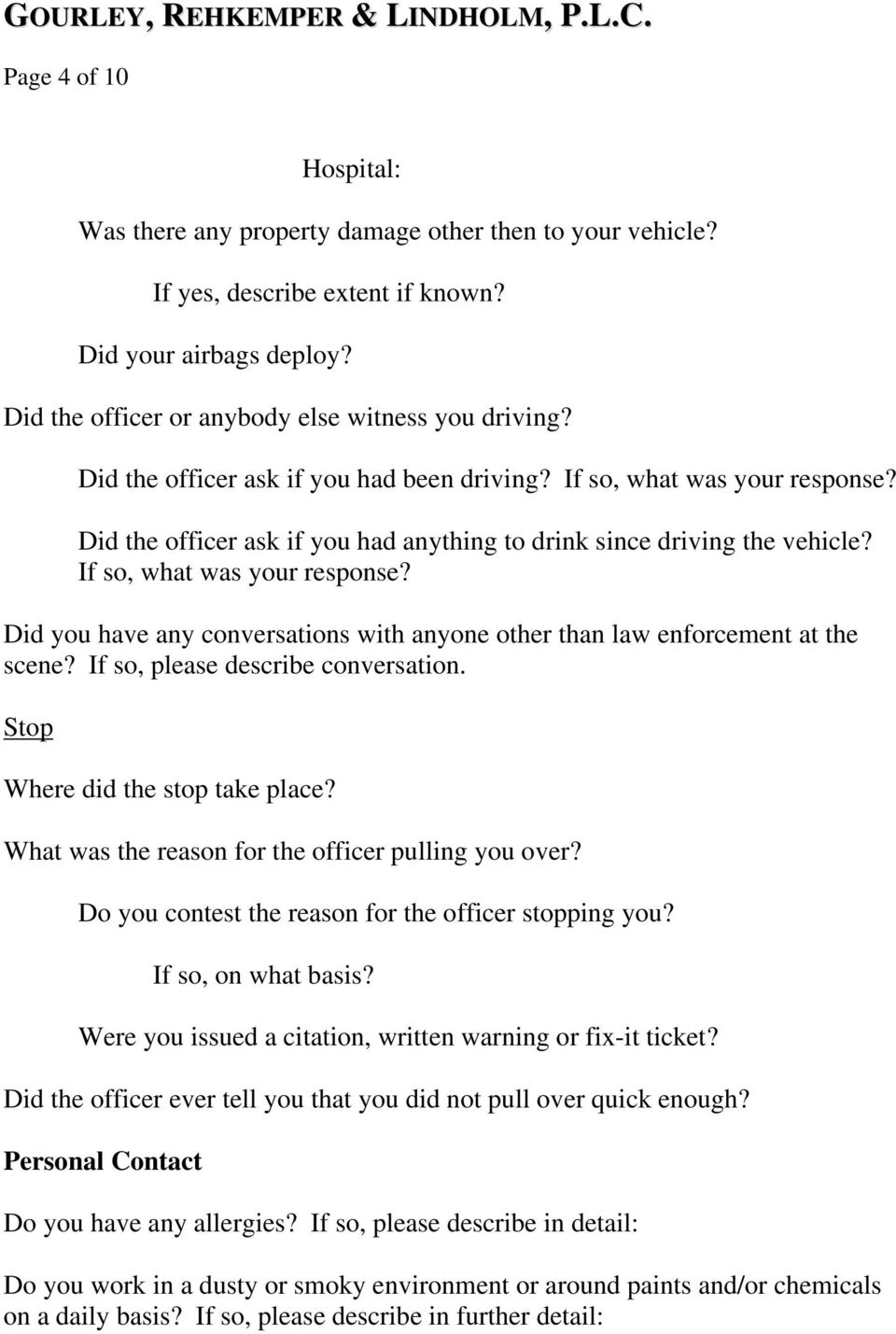 If so, please describe conversation. Stop Where did the stop take place? What was the reason for the officer pulling you over? Do you contest the reason for the officer stopping you?