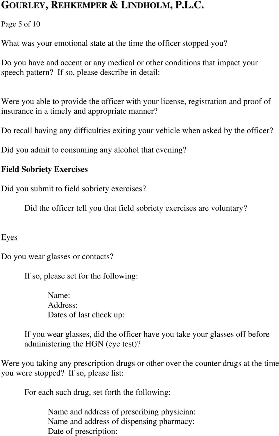 Do recall having any difficulties exiting your vehicle when asked by the officer? Did you admit to consuming any alcohol that evening?