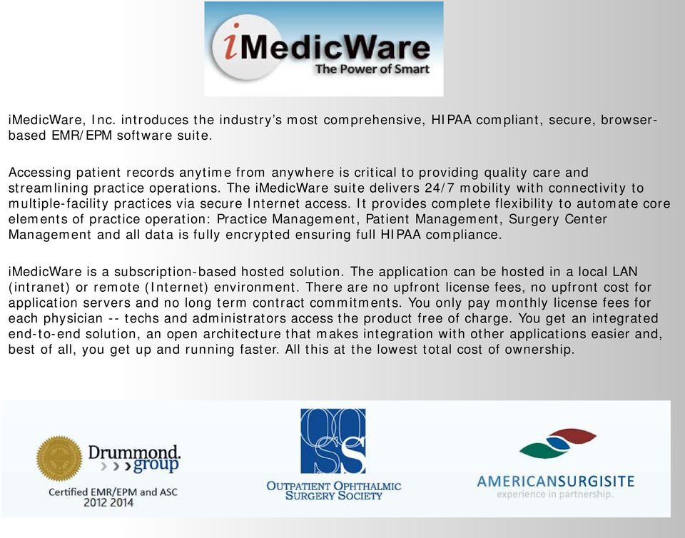 The imedicware suite delivers 24/7 mobility with connectivity to multiple-facility practices via secure Internet access.