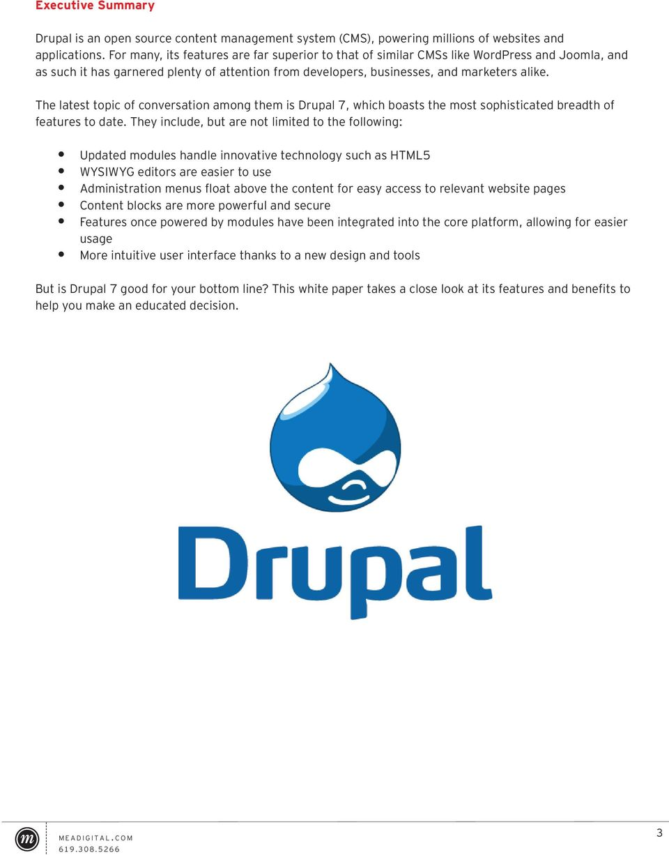 The latest topic of conversation among them is Drupal 7, which boasts the most sophisticated breadth of features to date.
