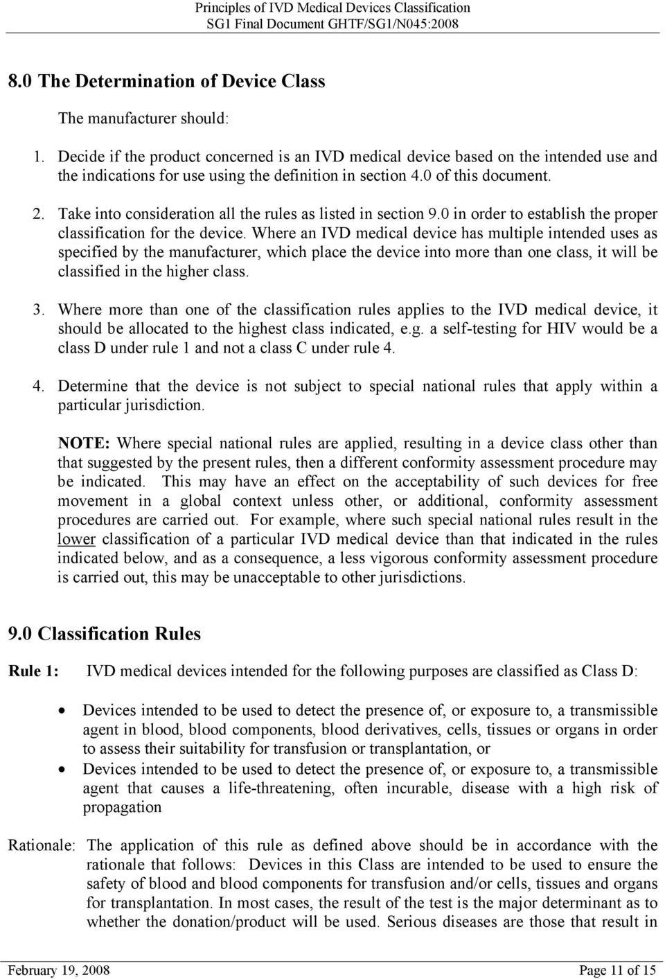 Take into consideration all the rules as listed in section 9.0 in order to establish the proper classification for the device.