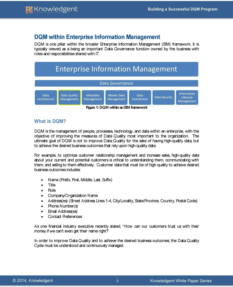 DQM is the management of people, processes, technology, and data within an enterprise, with the objective of improving the measures of Data Quality most important to the organization.