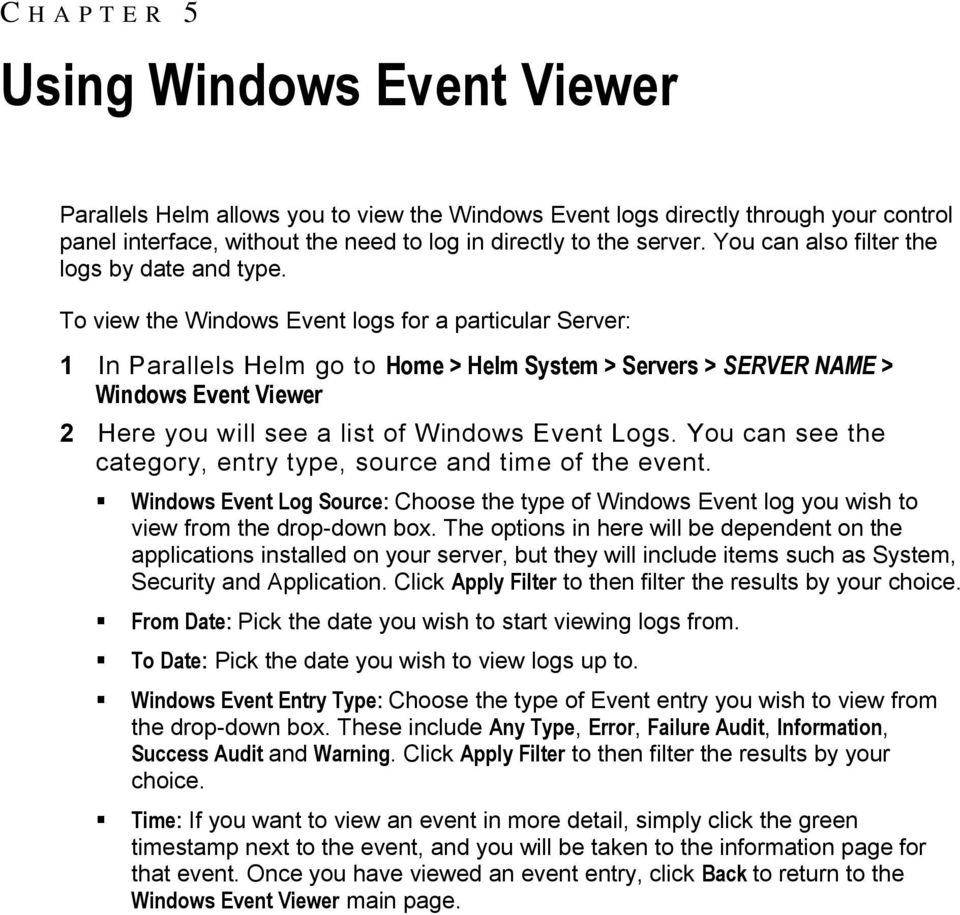 To view the Windows Event logs for a particular Server: 1 In Parallels Helm go to Home > Helm System > Servers > SERVER NAME > Windows Event Viewer 2 Here you will see a list of Windows Event Logs.