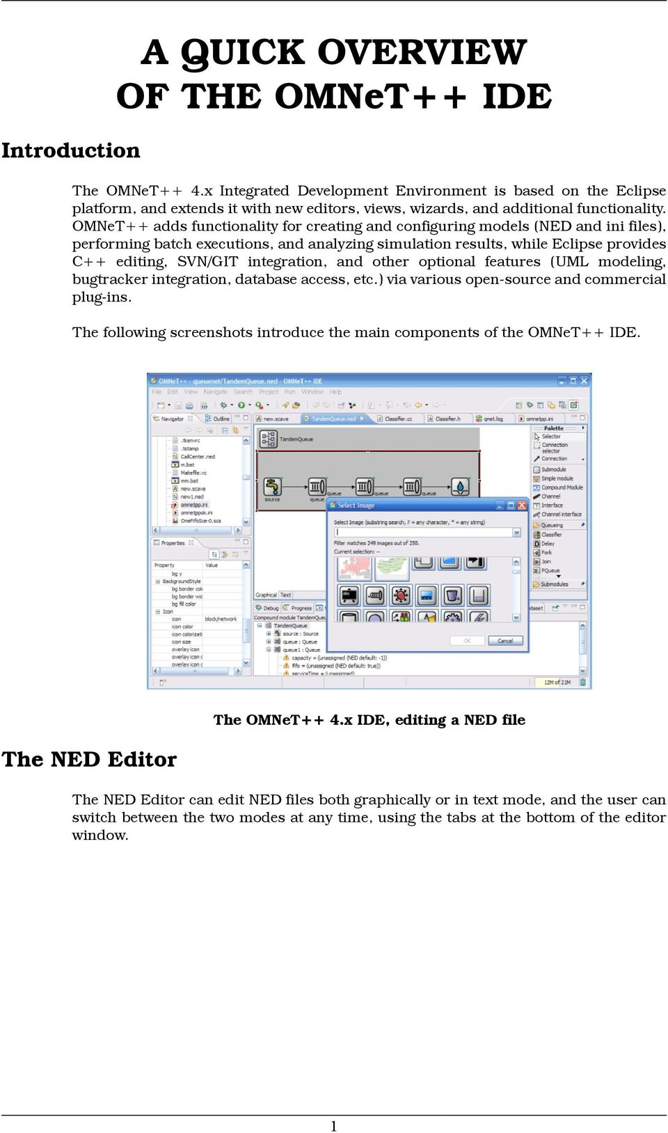 OMNeT++ adds functionality for creating and configuring models (NED and ini files), performing batch executions, and analyzing simulation results, while Eclipse provides C++ editing, SVN/GIT