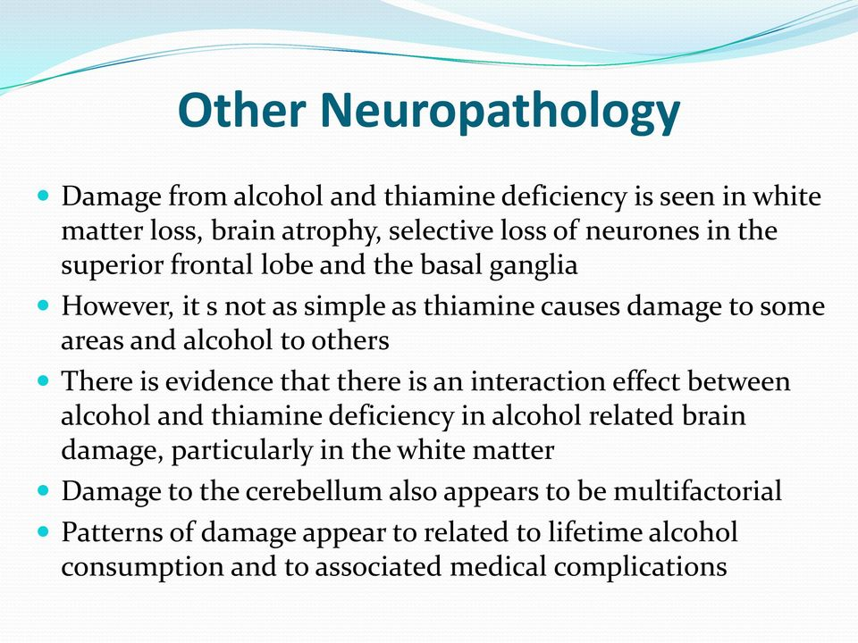 that there is an interaction effect between alcohol and thiamine deficiency in alcohol related brain damage, particularly in the white matter Damage to