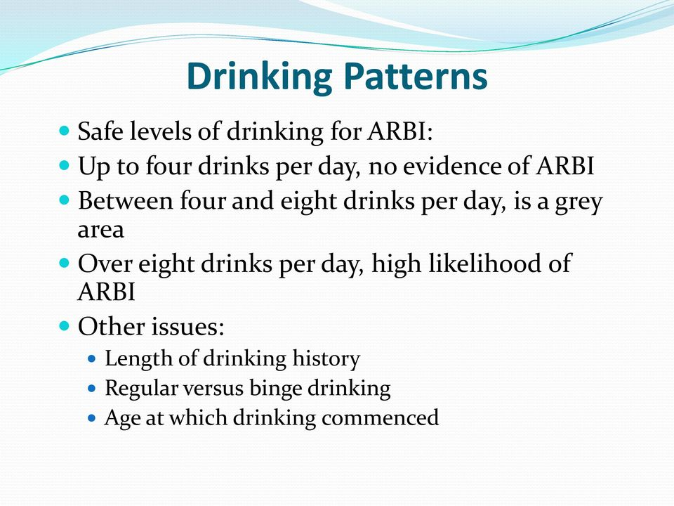 area Over eight drinks per day, high likelihood of ARBI Other issues: Length