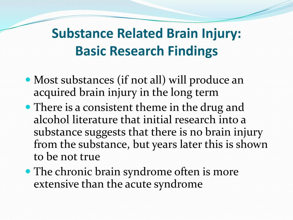 that initial research into a substance suggests that there is no brain injury from the substance, but