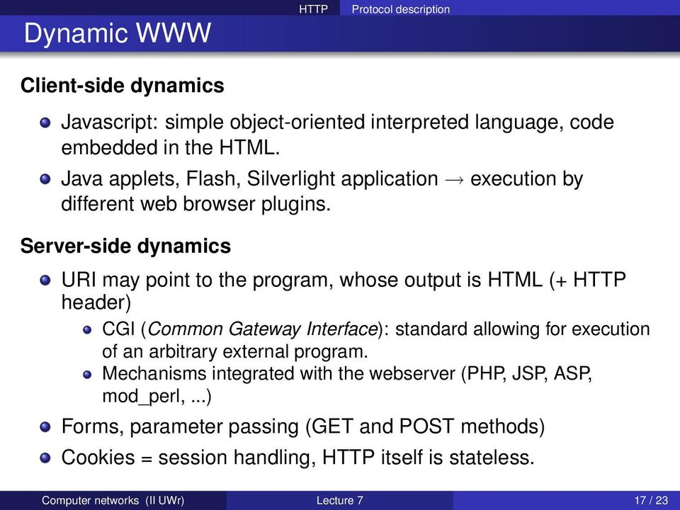 Server-side dynamics URI may point to the program, whose output is HTML (+ header) CGI (Common Gateway Interface): standard allowing for execution of