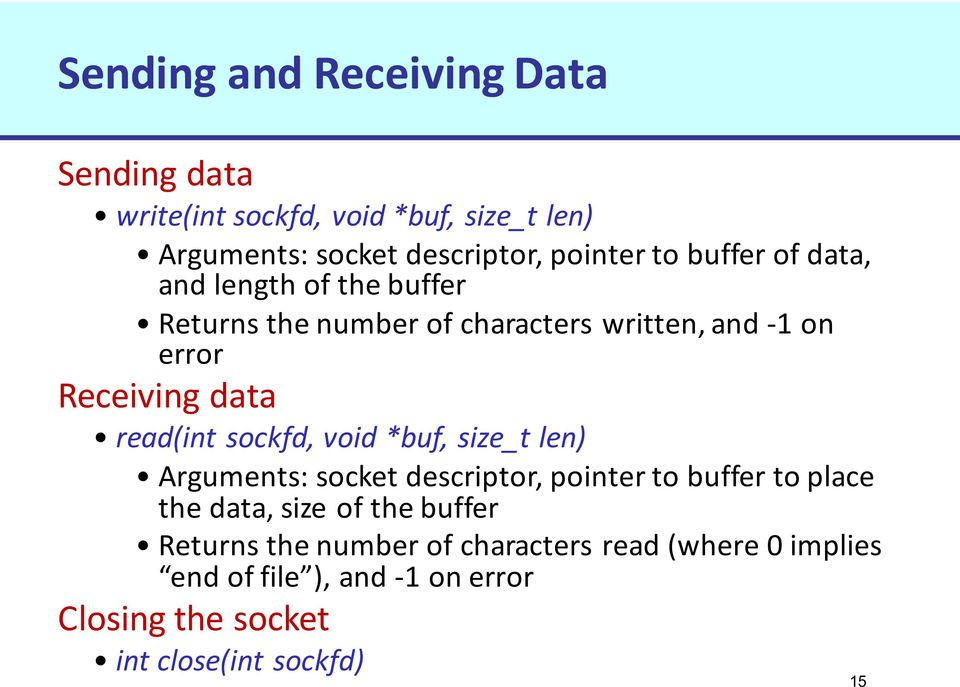 sockfd, void *buf, size_t len) Arguments: socket descriptor, pointer to buffer to place the data, size of the buffer
