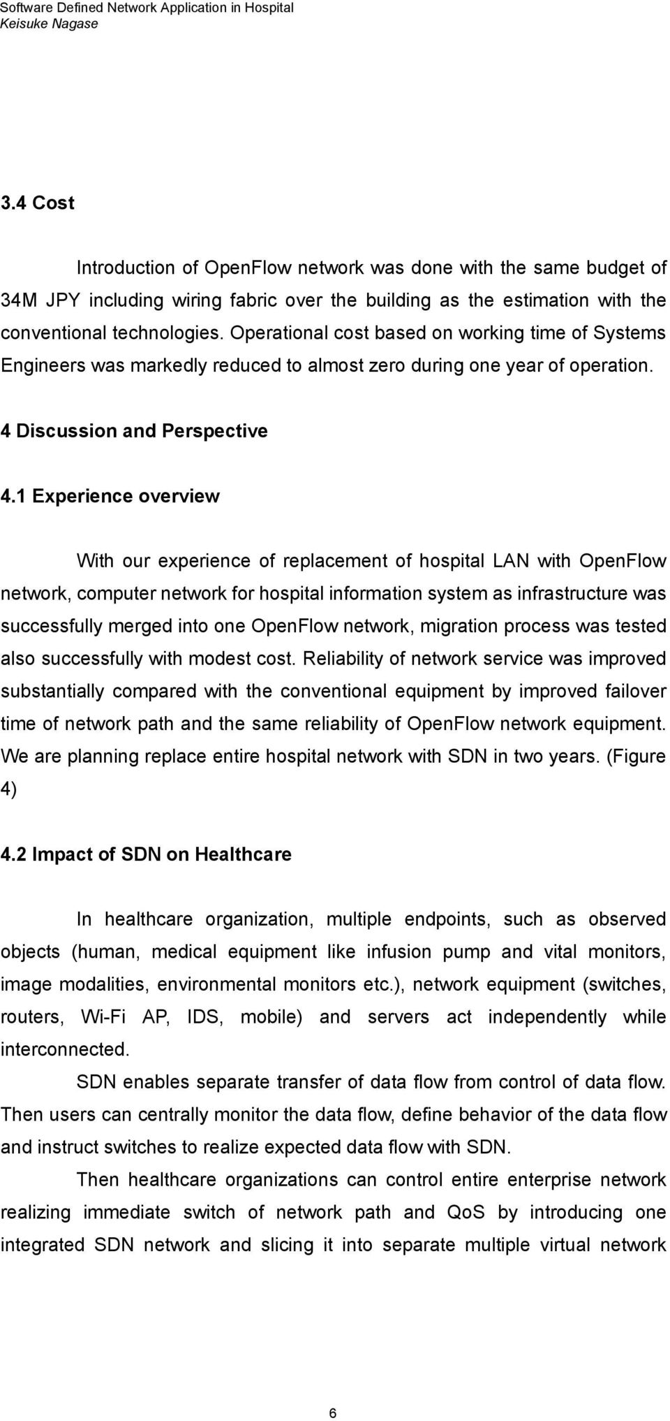 1 Experience overview With our experience of replacement of hospital LAN with OpenFlow network, computer network for hospital information system as infrastructure was successfully merged into one