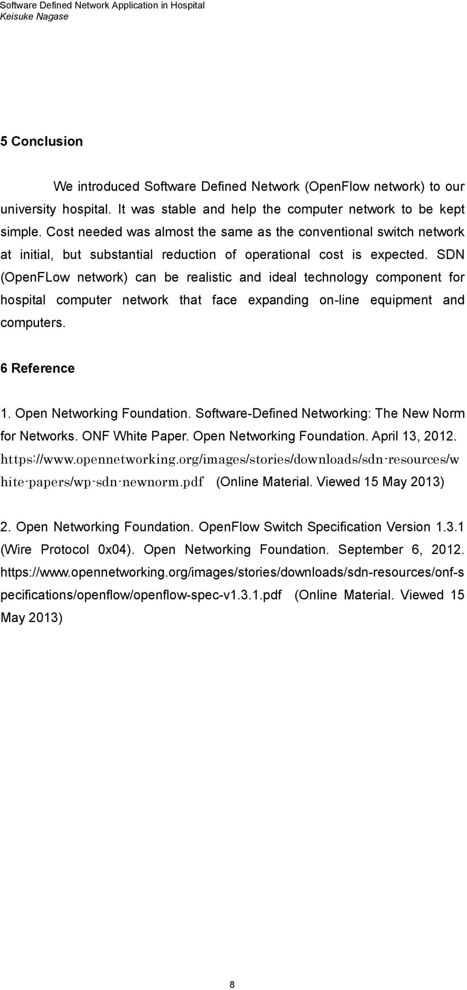 SDN (OpenFLow network) can be realistic and ideal technology component for hospital computer network that face expanding on-line equipment and computers. 6 Reference 1. Open Networking Foundation.