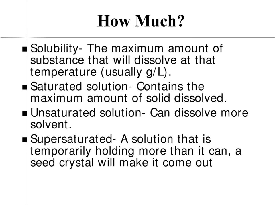 (usually g/l). Saturated solution- Contains the maximum amount of solid dissolved.