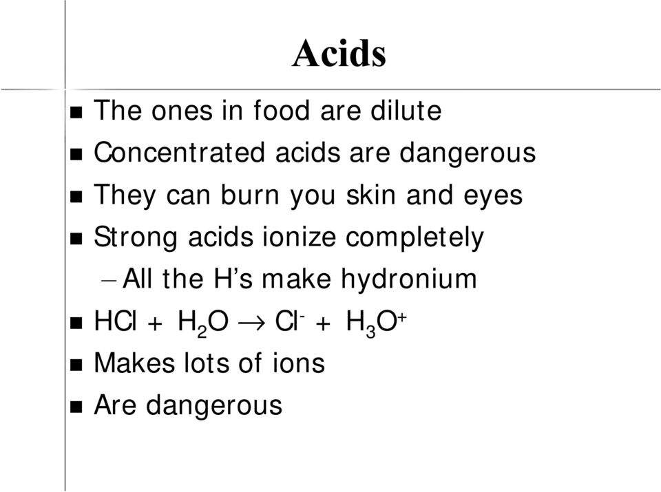 acids ionize completely All the H s make hydronium