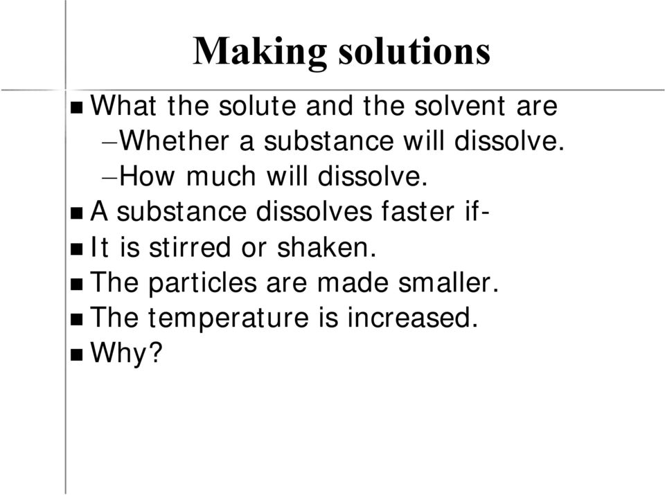 A substance dissolves faster if- It is stirred or shaken.