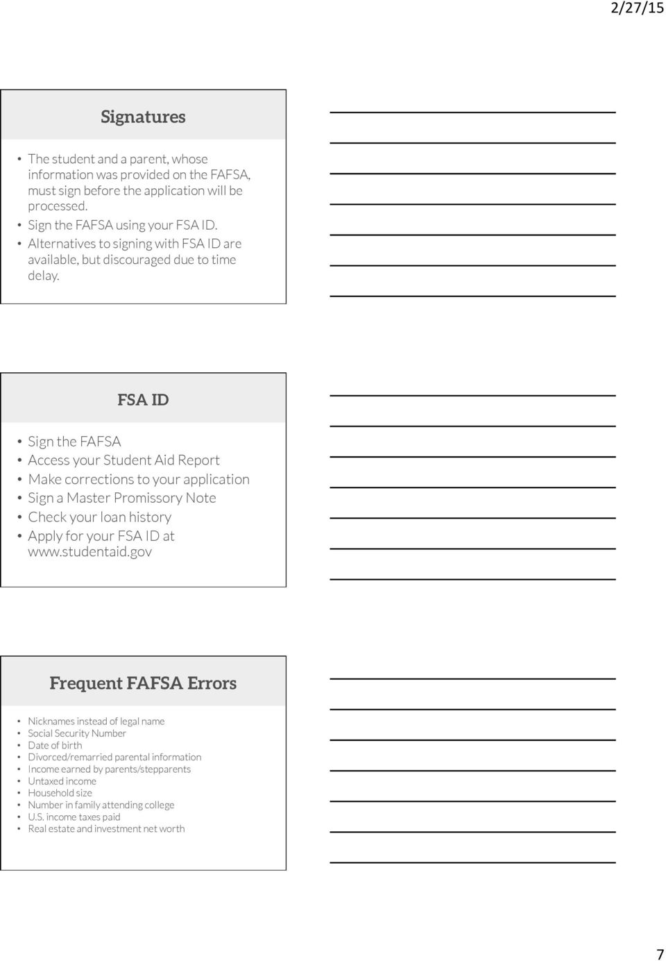 FSA ID Sign the FAFSA Access your Student Aid Report Make corrections to your application Sign a Master Promissory Note Check your loan history Apply for your FSA ID at www.studentaid.