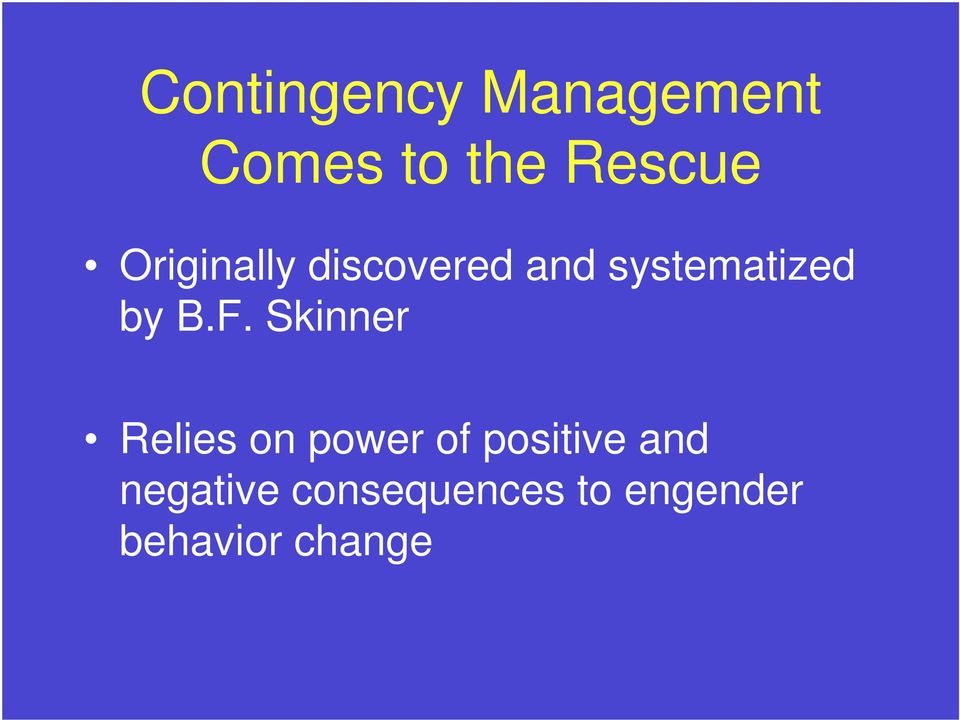 F. Skinner Relies on power of positive and