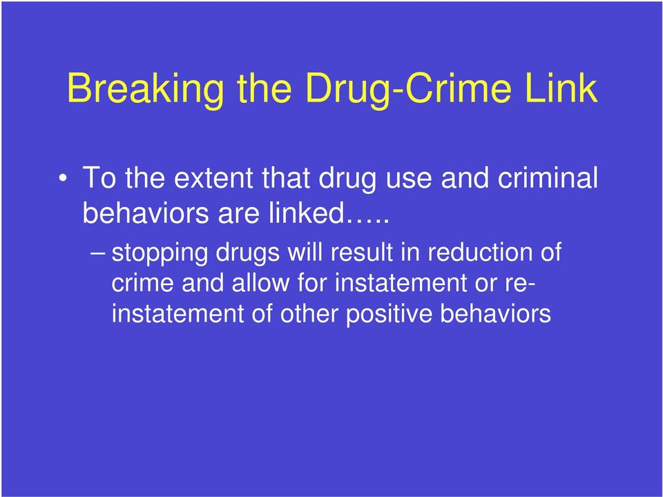 . stopping drugs will result in reduction of crime