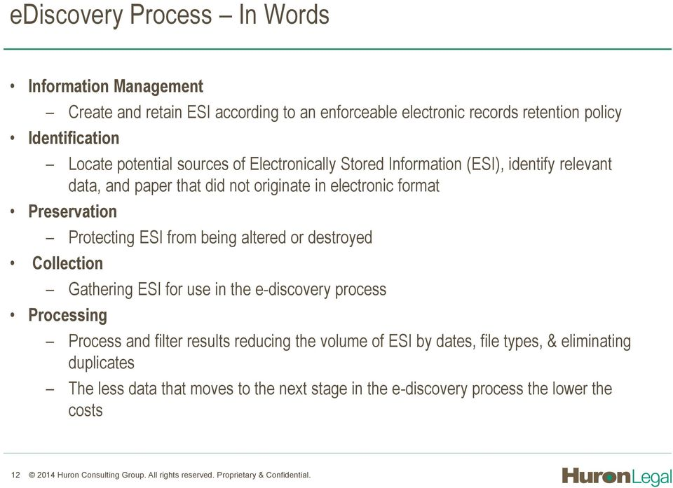 altered or destroyed Collection Gathering ESI for use in the e-discovery process Processing Process and filter results reducing the volume of ESI by dates, file types, &