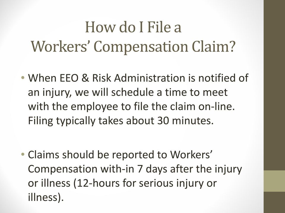 with the employee to file the claim on-line. Filing typically takes about 30 minutes.