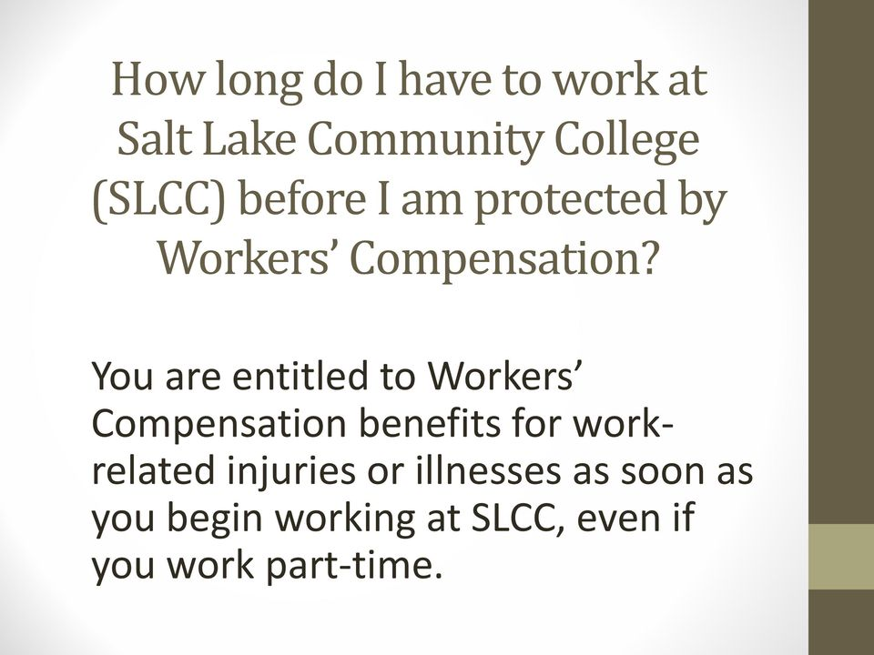 You are entitled to Workers Compensation benefits for workrelated