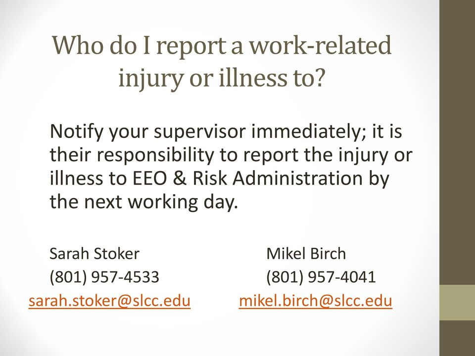 the injury or illness to EEO & Risk Administration by the next working day.