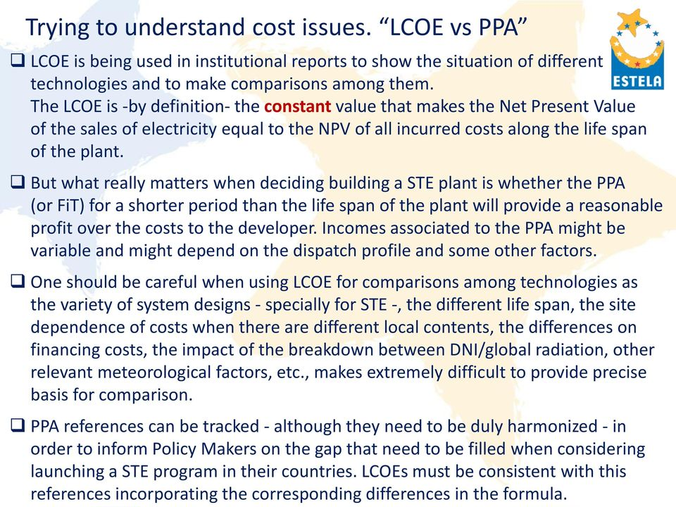 But what really matters when deciding building a STE plant is whether the PPA (or FiT) for a shorter period than the life span of the plant will provide a reasonable profit over the costs to the