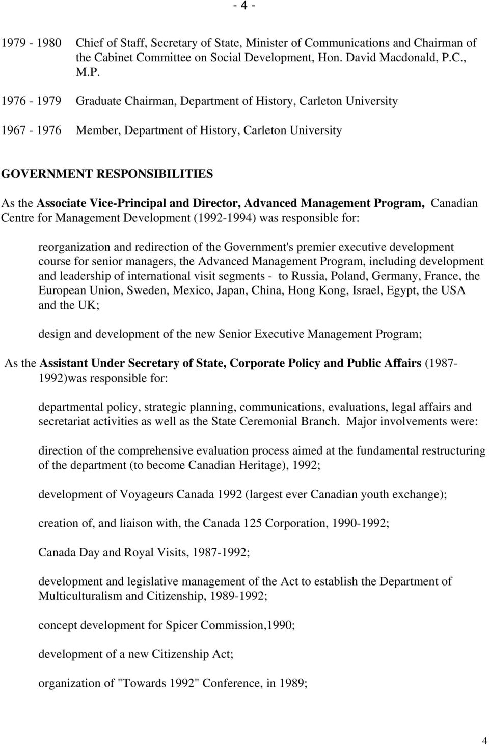 1976-1979 Graduate Chairman, Department of History, Carleton University 1967-1976 Member, Department of History, Carleton University GOVERNMENT RESPONSIBILITIES As the Associate Vice-Principal and