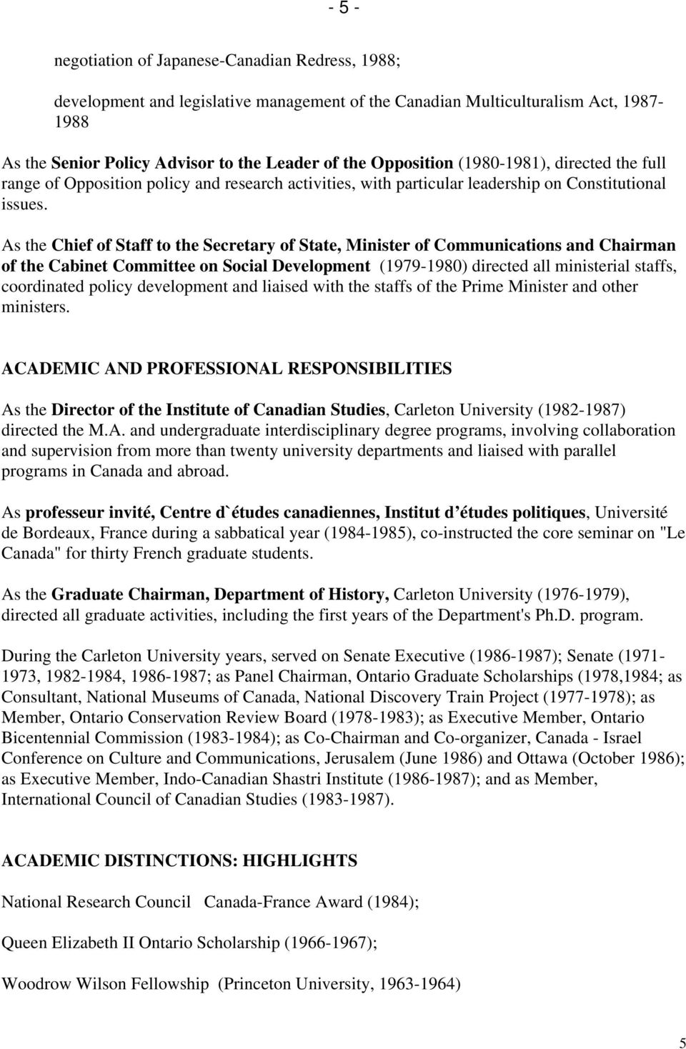As the Chief of Staff to the Secretary of State, Minister of Communications and Chairman of the Cabinet Committee on Social Development (1979-1980) directed all ministerial staffs, coordinated policy