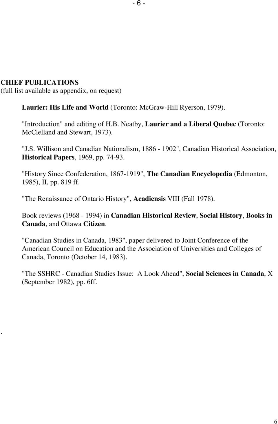 """History Since Confederation, 1867-1919"", The Canadian Encyclopedia (Edmonton, 1985), II, pp. 819 ff. ""The Renaissance of Ontario History"", Acadiensis VIII (Fall 1978)."