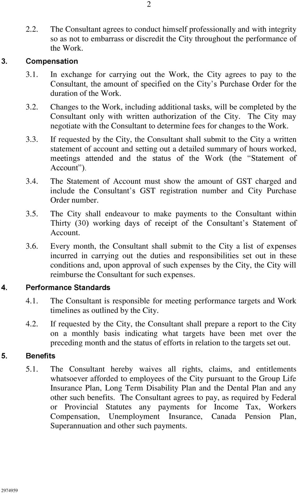 Changes to the Work, including additional tasks, will be completed by the Consultant only with written authorization of the City.