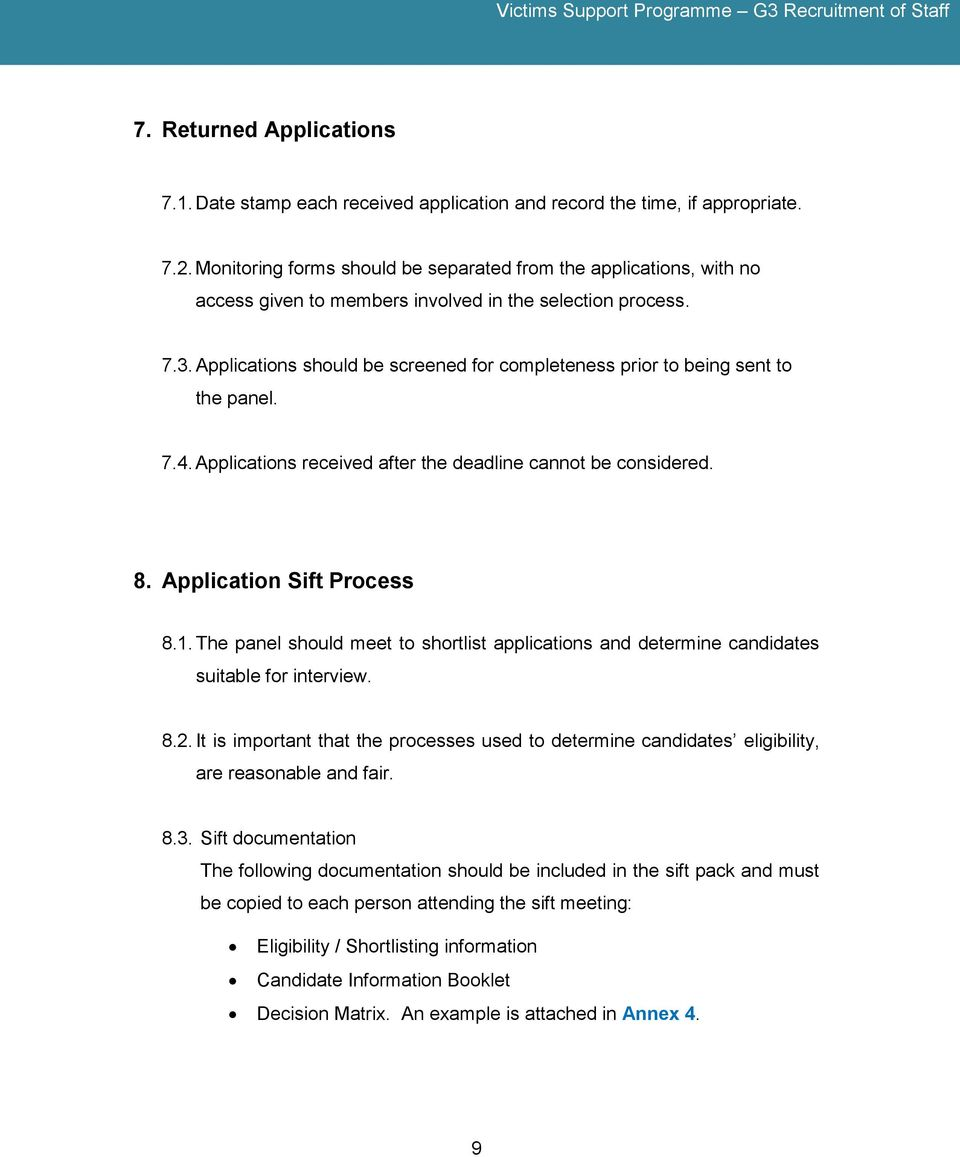Applications should be screened for completeness prior to being sent to the panel. 7.4. Applications received after the deadline cannot be considered. 8. Application Sift Process 8.1.