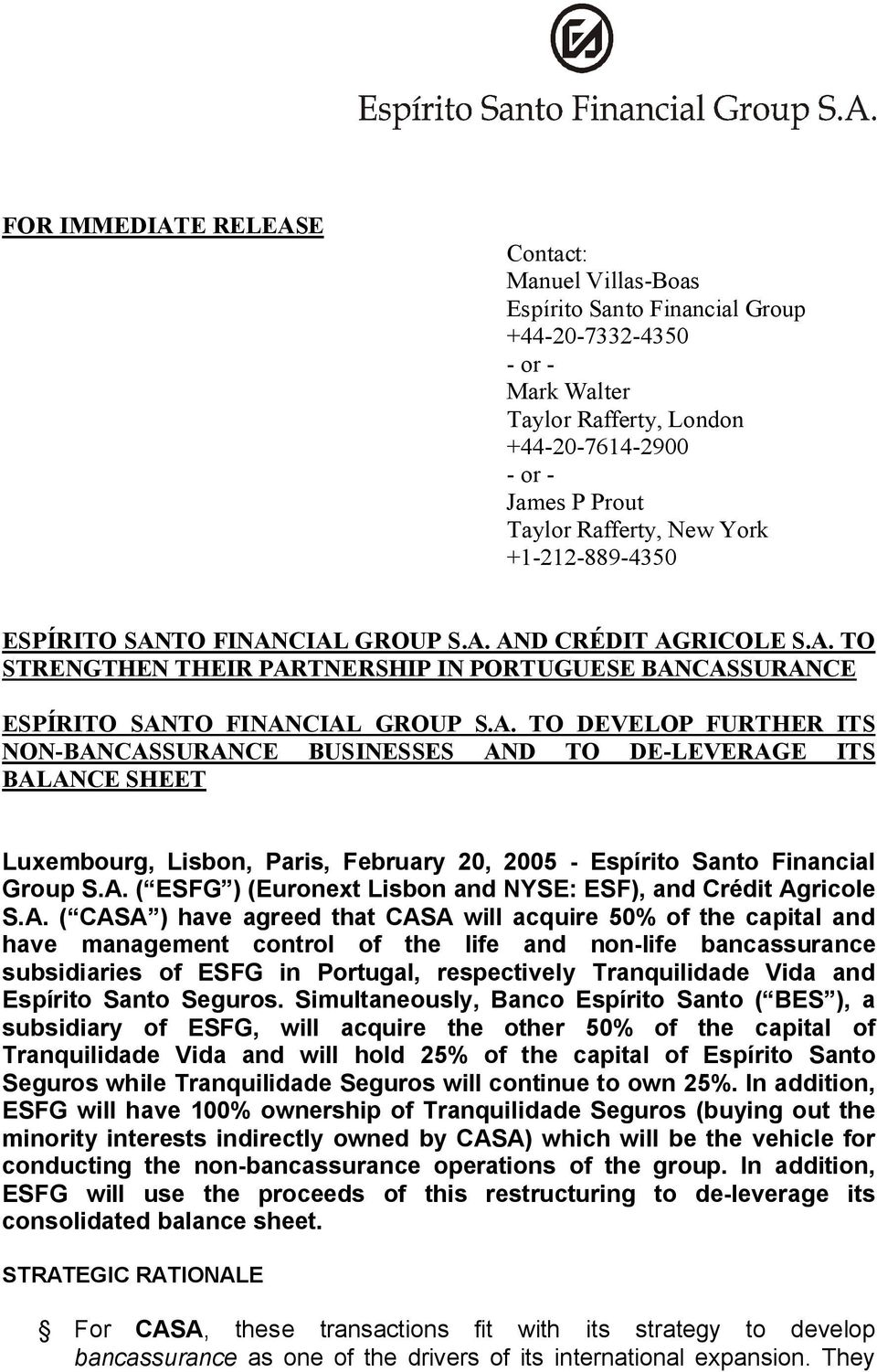 A. ( ESFG ) (Euronext Lisbon and NYSE: ESF), and Crédit Agricole S.A. ( CASA ) have agreed that CASA will acquire 50% of the capital and have management control of the life and non life bancassurance