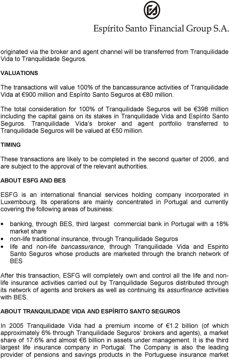 The total consideration for 100% of Tranquilidade Seguros will be 398 million including the capital gains on its stakes in Tranquilidade Vida and Espírito Santo Seguros.