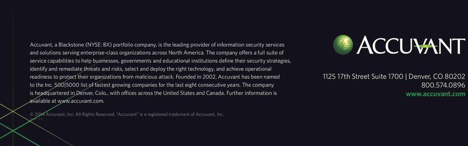 and deploy the right technology, and achieve operational readiness to protect their organizations from malicious attack. Founded in 2002, Accuvant has been named to the Inc.