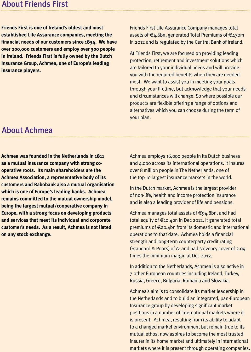 About Achmea Friends First Life Assurance Company manages total assets of 4.6bn, generated Total Premiums of 430m in 2012 and is regulated by the Central Bank of Ireland.