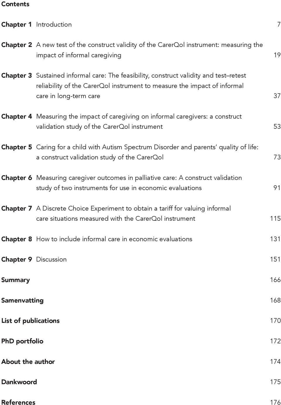 informal caregivers: a construct validation study of the CarerQol instrument 53 Chapter 5 Caring for a child with Autism Spectrum Disorder and parents quality of life: a construct validation study of