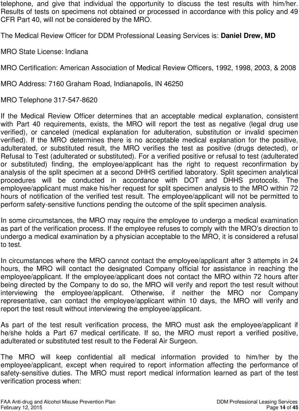 The Medical Review Officer for is: Daniel Drew, MD MRO State License: Indiana MRO Certification: American Association of Medical Review Officers, 1992, 1998, 2003, & 2008 MRO Address: 7160 Graham