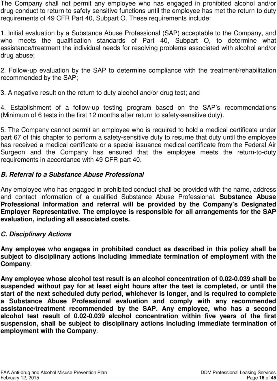 Initial evaluation by a Substance Abuse Professional (SAP) acceptable to the Company, and who meets the qualification standards of Part 40, Subpart O, to determine what assistance/treatment the