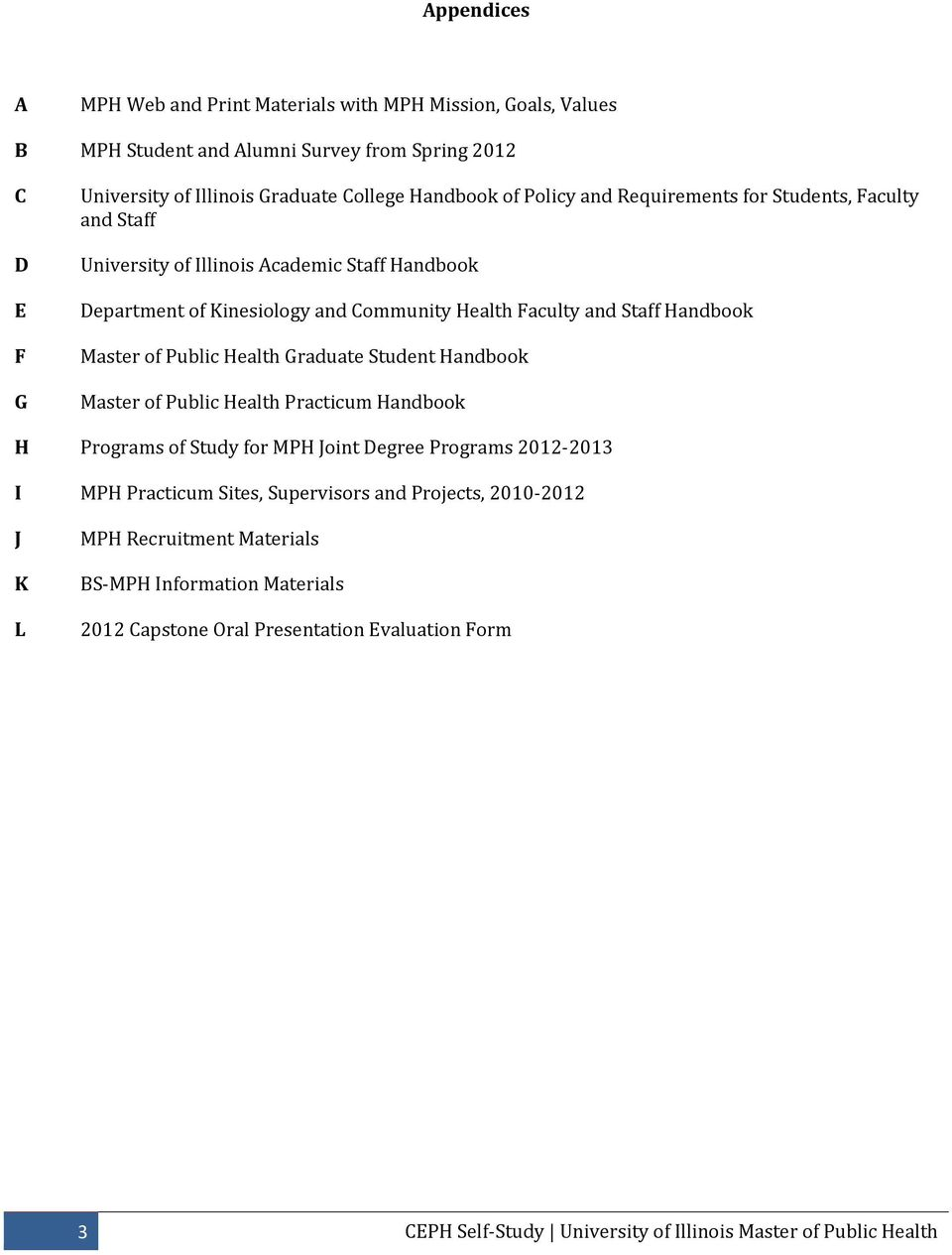 Public Health Graduate Student Handbook Master of Public Health Practicum Handbook H Programs of Study for MPH Joint Degree Programs 2012 2013 I MPH Practicum Sites, Supervisors and