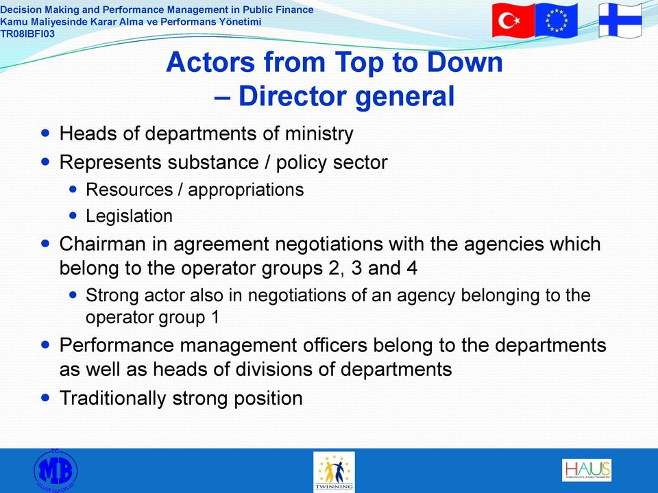 operator groups 2, 3 and 4 Strong actor also in negotiations of an agency belonging to the operator group 1